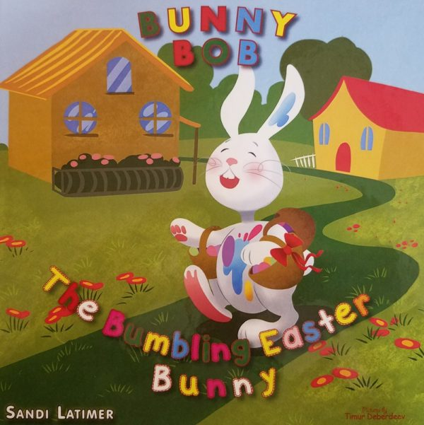 Bunny Bob The Bumbling Easter Bunny by Sandi Latimer